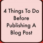 4 Things To Do Before Publishing A Blog Post | Optimistic Mommy