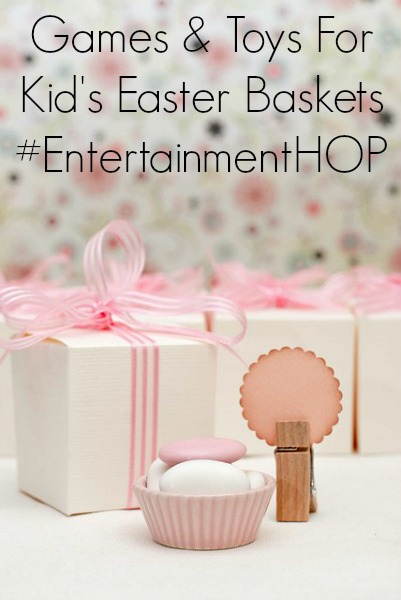 Games & Toys For Kid's Easter Baskets #EntertainmentHOP