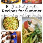 Good Tips Tuesday Link-Up Party #135 – 6 Fresh and Simple Recipes for Summer