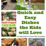 Good Tips Tuesday Link-Up Party #140 – Quick & Easy Dishes The Kids Will Love