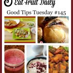 Good Tips Tuesday Link-Up Party #145 – 5 Delicious Recipes To Eat Fruit Daily