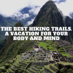 The Best Hiking Trails. A Vacation For Your Body And Mind