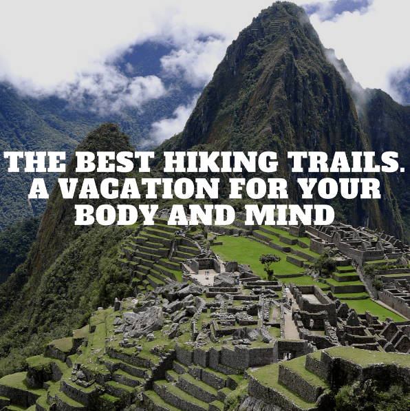 Best Places Hike World: The Best Hiking Trails. A Vacation For Your Body And Mind