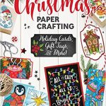 Get Crafty With Christmas Papercrafting: Holiday Cards, Gift Tags, and More!