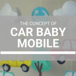 The Concept of Car Baby Mobile
