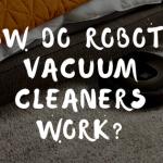 How Do Robotic Vacuum Cleaners Work?