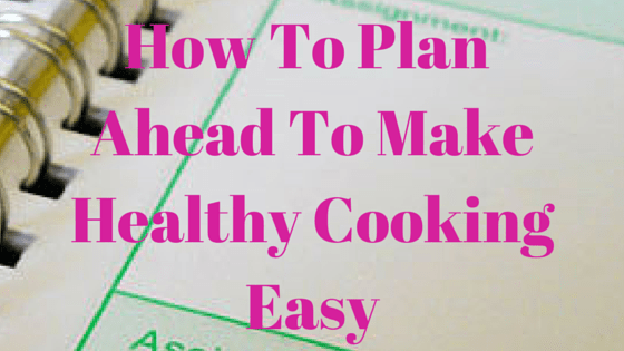 How-To-Plan-Ahead-To-Make-Healthy