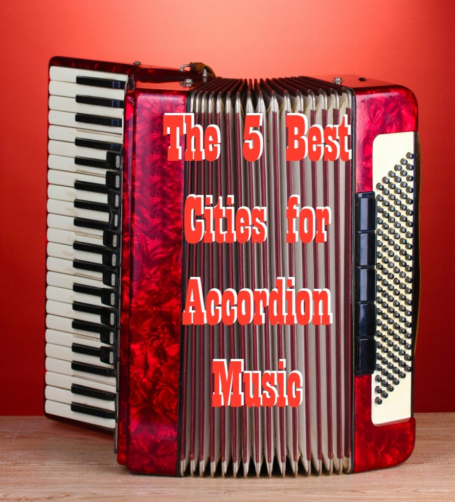The 5 Best Cities for Accordion Music