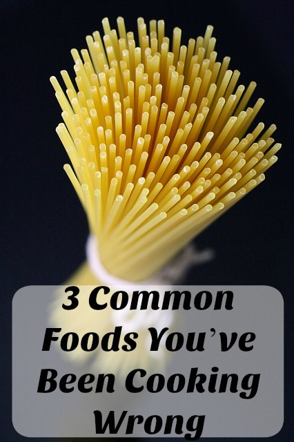 3 Common Foods Youve Been Cooking Wrong