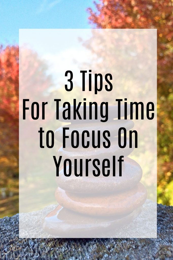 3 Tips For Taking Time to Focus On Yourself | Optimistic Mommy